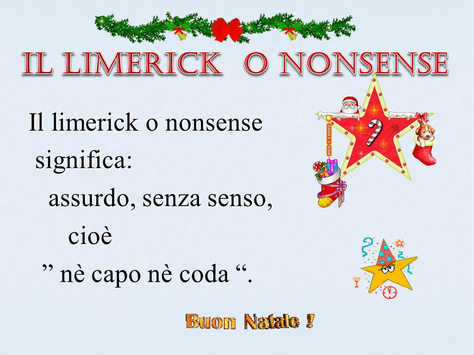 IL LIMERICK O NONSENSE Il limerick o nonsense significa: