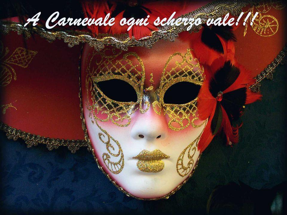 A Carnevale ogni scherzo vale!!! A Carnevale ogni scherzo vale!!!