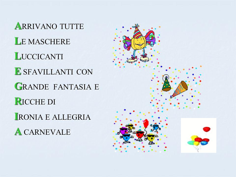 ARRIVANO TUTTE LE MASCHERE. LUCCICANTI. E SFAVILLANTI CON. GRANDE FANTASIA E. RICCHE DI. IRONIA E ALLEGRIA.