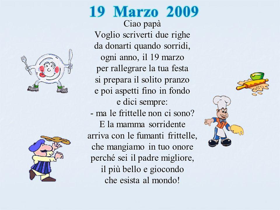 19 Marzo 2009 Ciao papà Voglio scriverti due righe