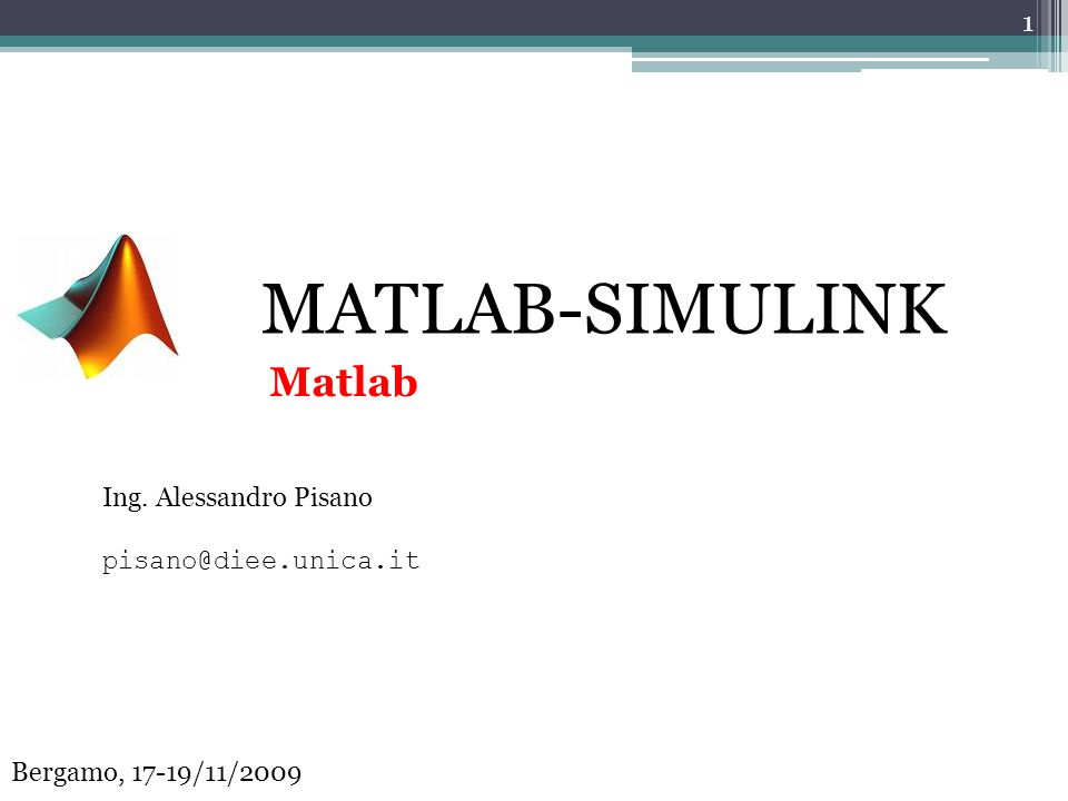 MATLAB-SIMULINK Matlab Ing. Alessandro Pisano pisano@diee.unica.it