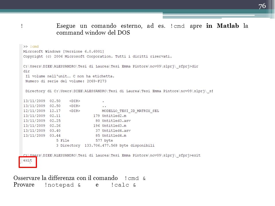 ! Esegue un comando esterno, ad es. !cmd apre in Matlab la command window del DOS. Osservare la differenza con il comando !cmd &