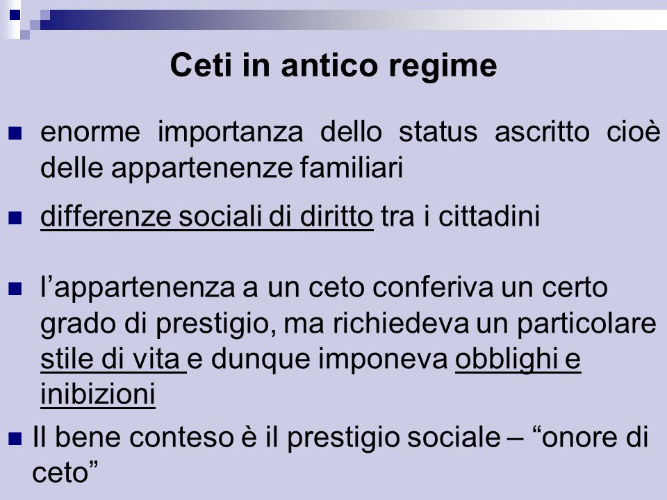 Ceti in antico regime enorme importanza dello status ascritto cioè delle appartenenze familiari. differenze sociali di diritto tra i cittadini.