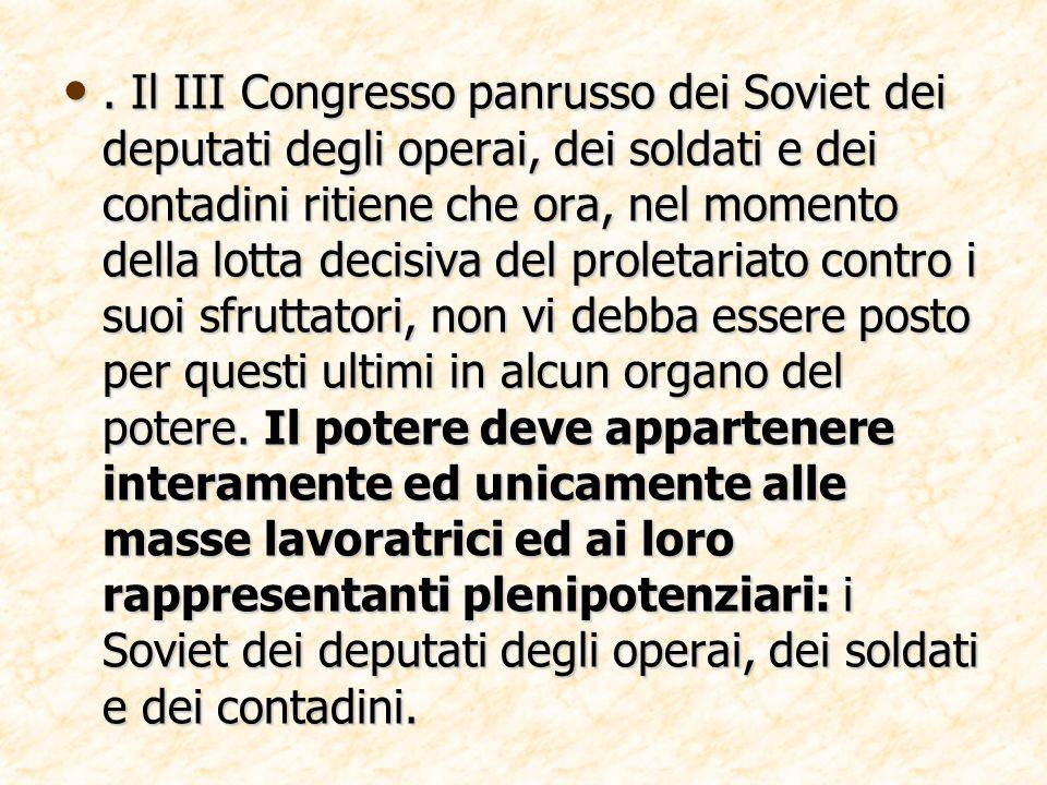 Il III Congresso panrusso dei Soviet dei deputati degli operai, dei soldati e dei contadini ritiene che ora, nel momento della lotta decisiva del proletariato contro i suoi sfruttatori, non vi debba essere posto per questi ultimi in alcun organo del potere.