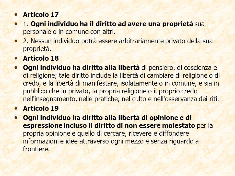Articolo 17 1. Ogni individuo ha il diritto ad avere una proprietà sua personale o in comune con altri.