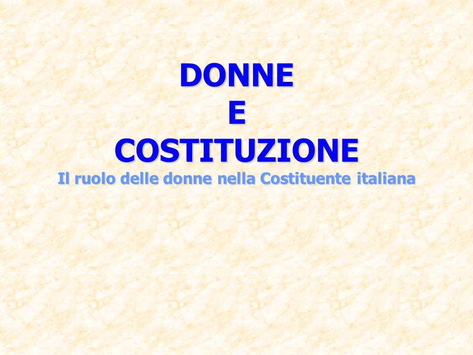 DONNE E COSTITUZIONE Il ruolo delle donne nella Costituente italiana