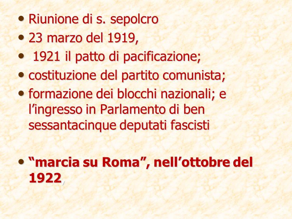 Riunione di s. sepolcro 23 marzo del 1919, 1921 il patto di pacificazione; costituzione del partito comunista;