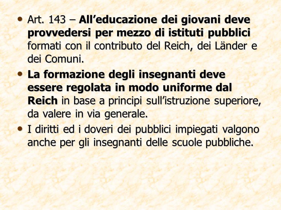 Art. 143 – All'educazione dei giovani deve provvedersi per mezzo di istituti pubblici formati con il contributo del Reich, dei Länder e dei Comuni.