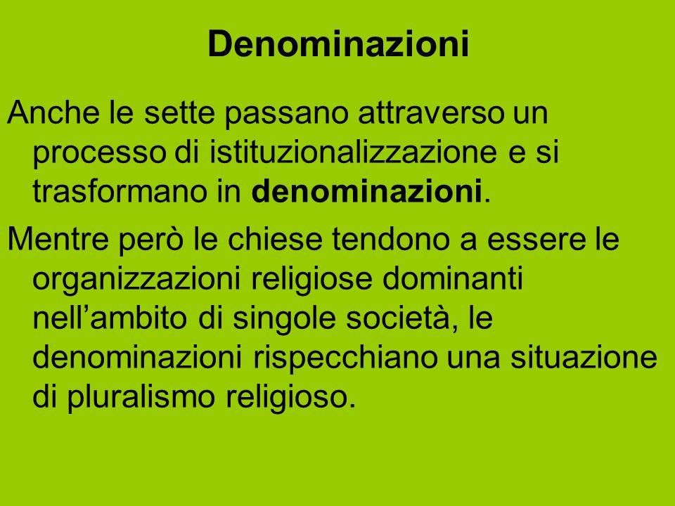 Denominazioni Anche le sette passano attraverso un processo di istituzionalizzazione e si trasformano in denominazioni.