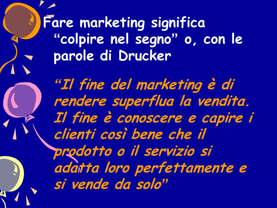 Fare marketing significa colpire nel segno o, con le parole di Drucker