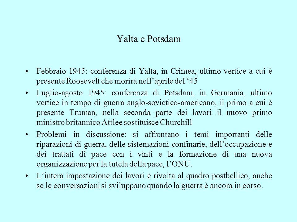 Yalta e Potsdam Febbraio 1945: conferenza di Yalta, in Crimea, ultimo vertice a cui è presente Roosevelt che morirà nell'aprile del '45.