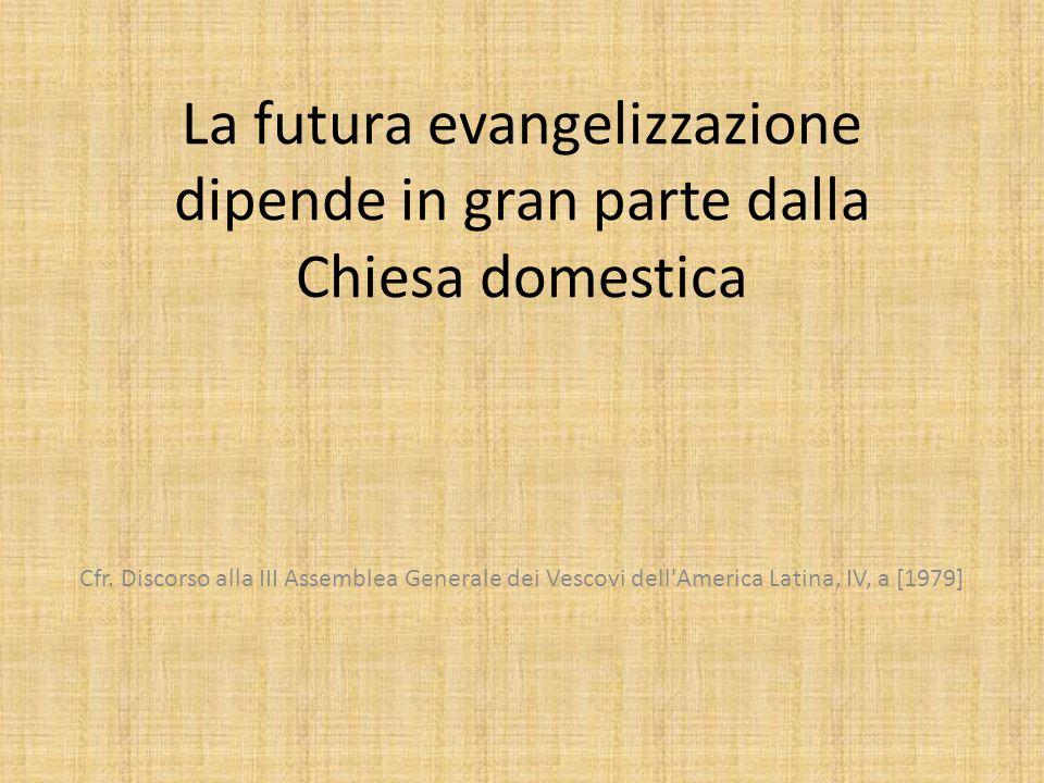 La futura evangelizzazione dipende in gran parte dalla Chiesa domestica