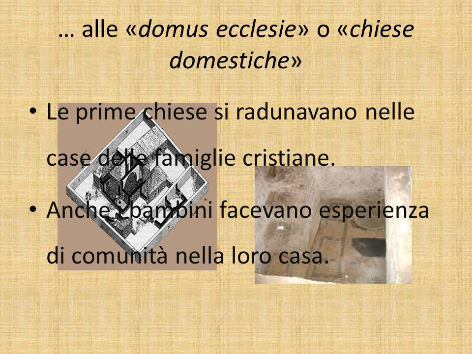 … alle «domus ecclesie» o «chiese domestiche»