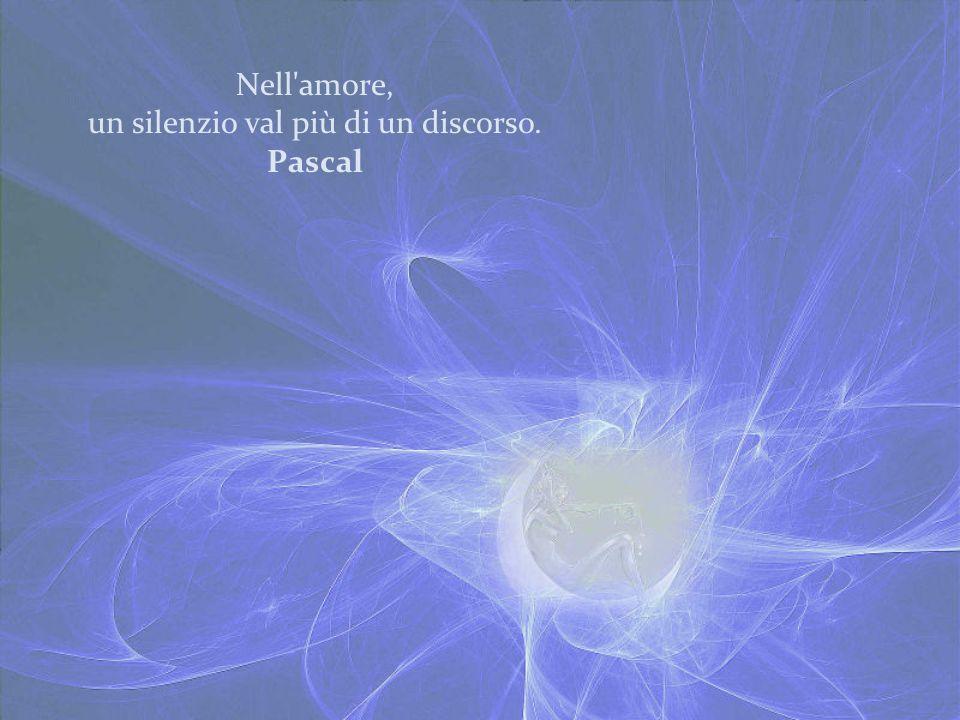 un silenzio val più di un discorso. Pascal