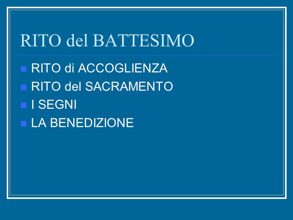 RITO del BATTESIMO RITO di ACCOGLIENZA RITO del SACRAMENTO I SEGNI