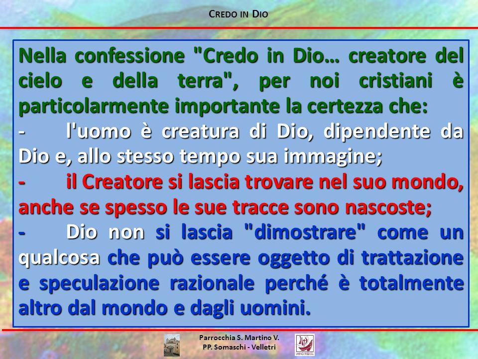 Credo in Dio Nella confessione Credo in Dio… creatore del cielo e della terra , per noi cristiani è particolarmente importante la certezza che: