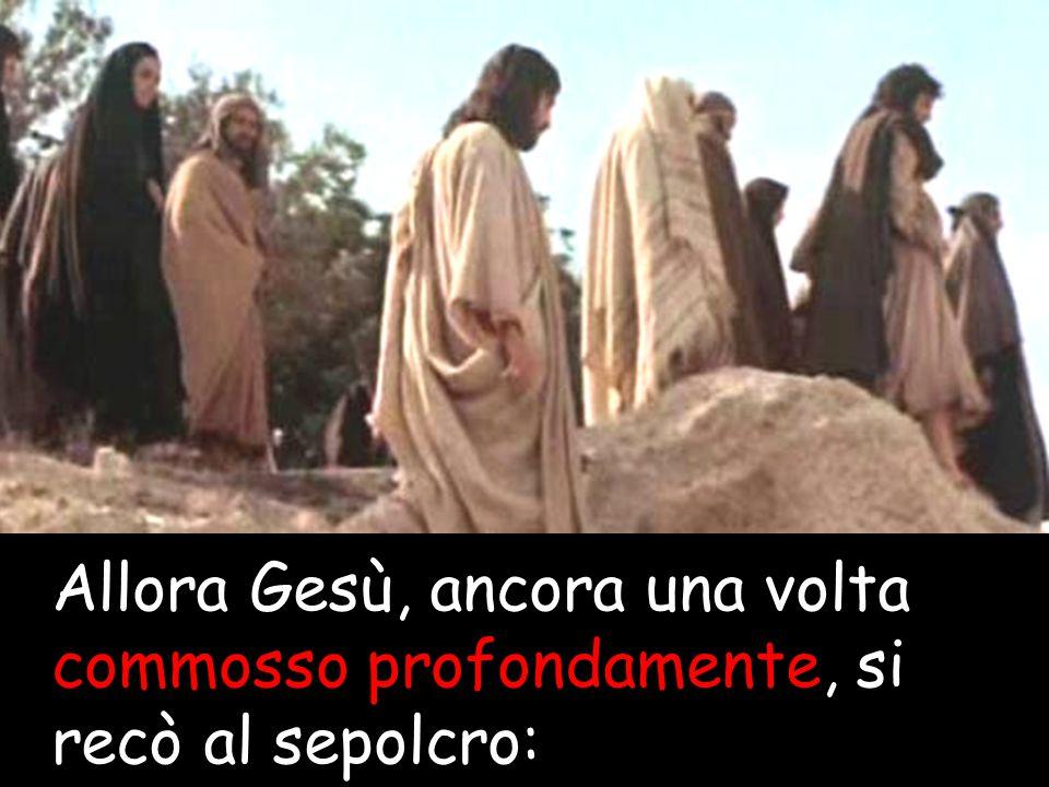 Allora Gesù, ancora una volta commosso profondamente, si recò al sepolcro: