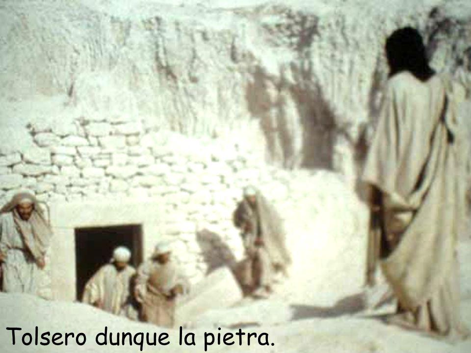 Tolsero dunque la pietra.