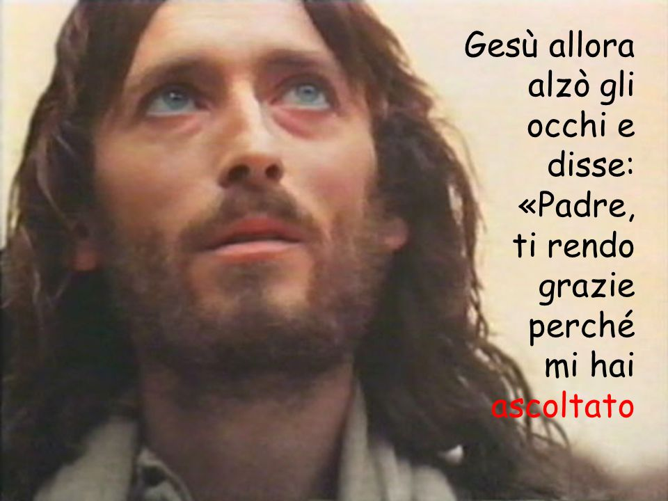 Gesù allora alzò gli occhi e disse: «Padre,