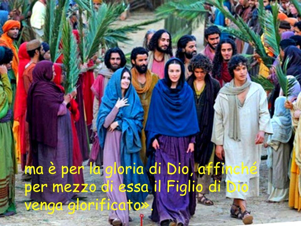 ma è per la gloria di Dio, affinché per mezzo di essa il Figlio di Dio venga glorificato».