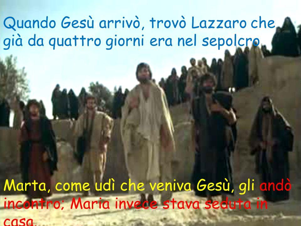 Quando Gesù arrivò, trovò Lazzaro che già da quattro giorni era nel sepolcro