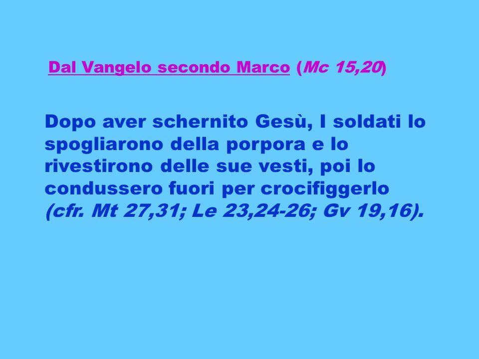 Dal Vangelo secondo Marco (Mc 15,20)