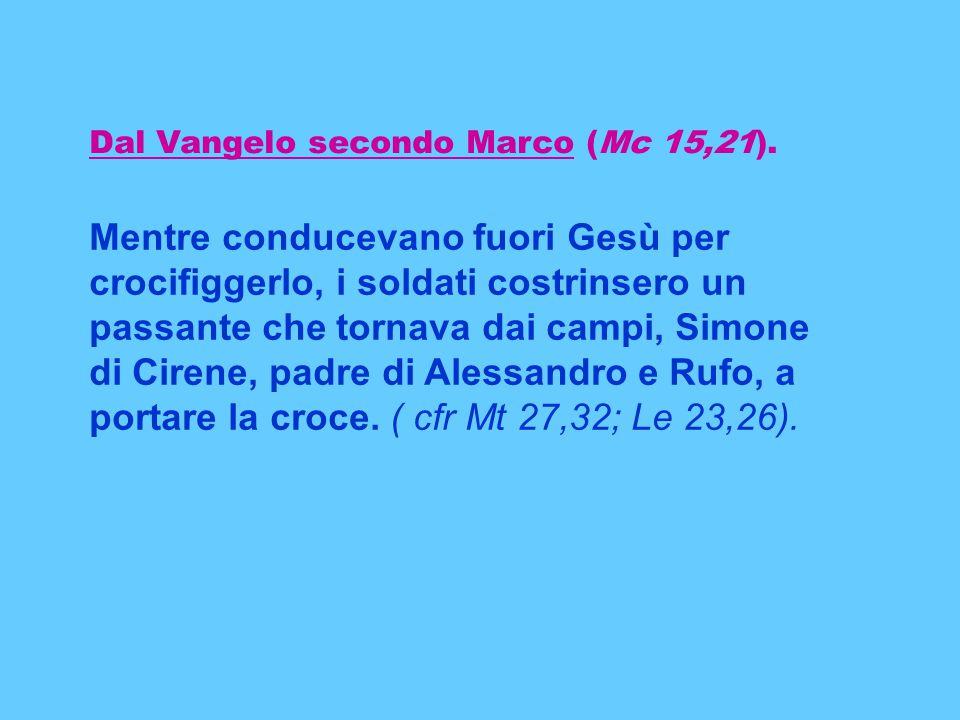 Dal Vangelo secondo Marco (Mc 15,21).