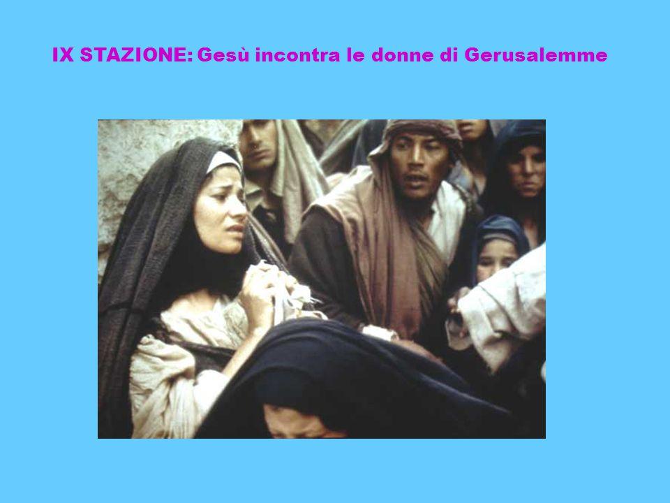 IX STAZIONE: Gesù incontra le donne di Gerusalemme