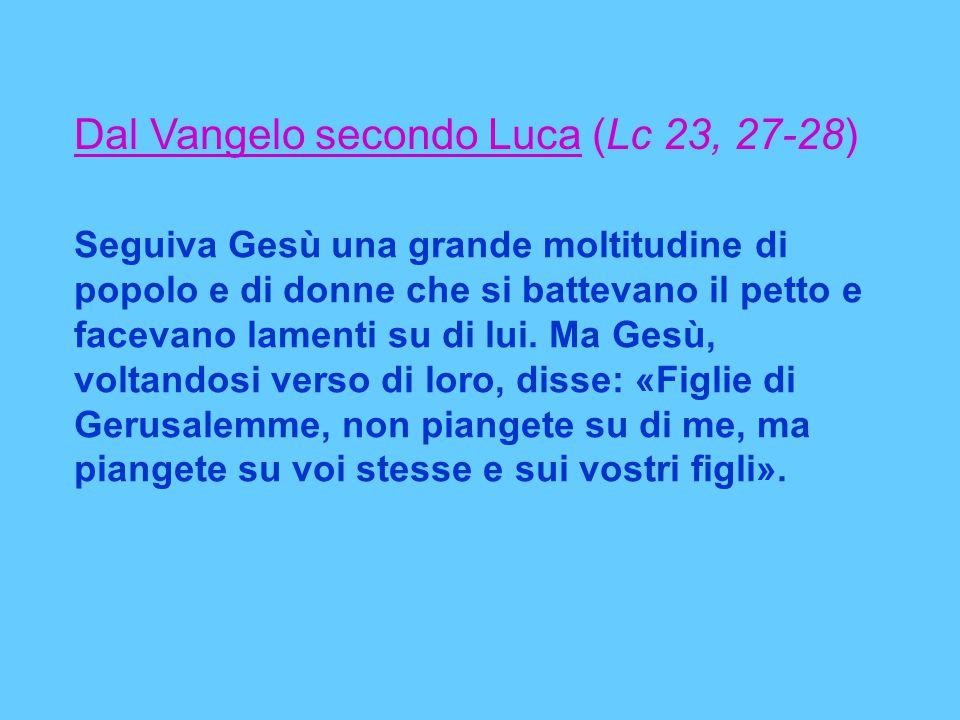 Dal Vangelo secondo Luca (Lc 23, 27-28)