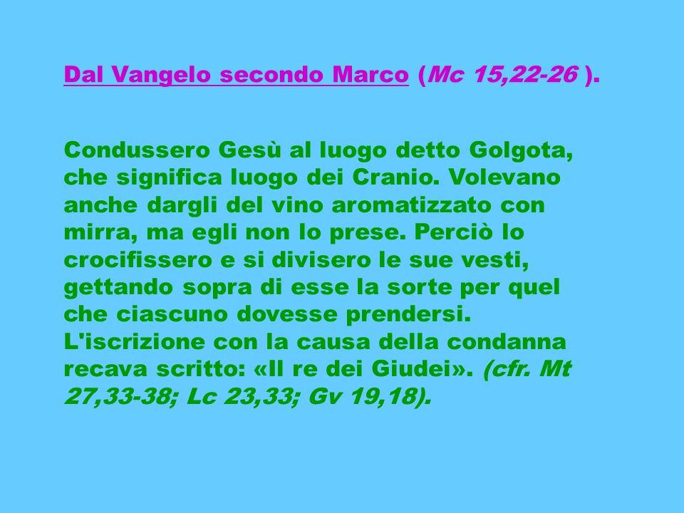 Dal Vangelo secondo Marco (Mc 15,22-26 ).