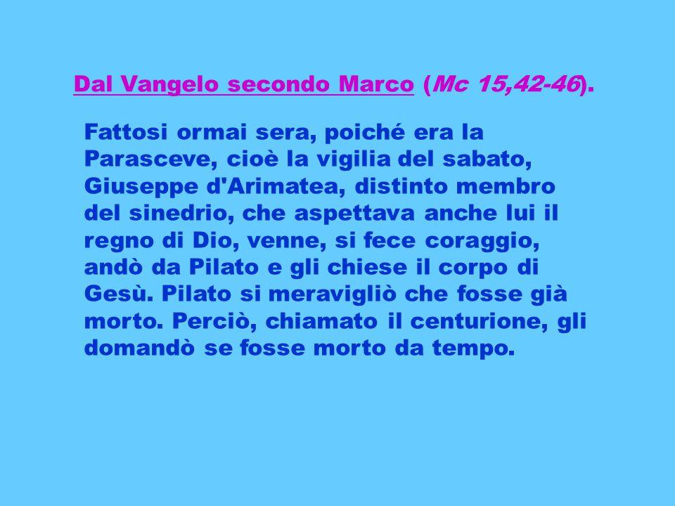 Dal Vangelo secondo Marco (Mc 15,42-46).