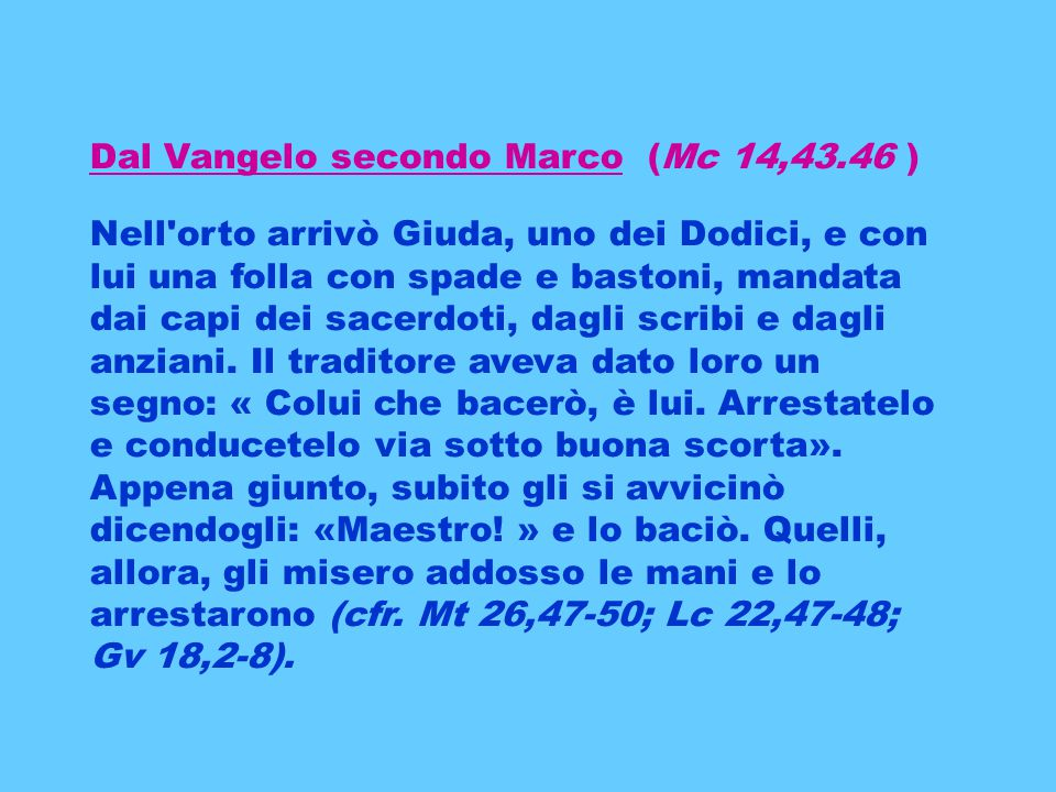 Dal Vangelo secondo Marco (Mc 14,43.46 )