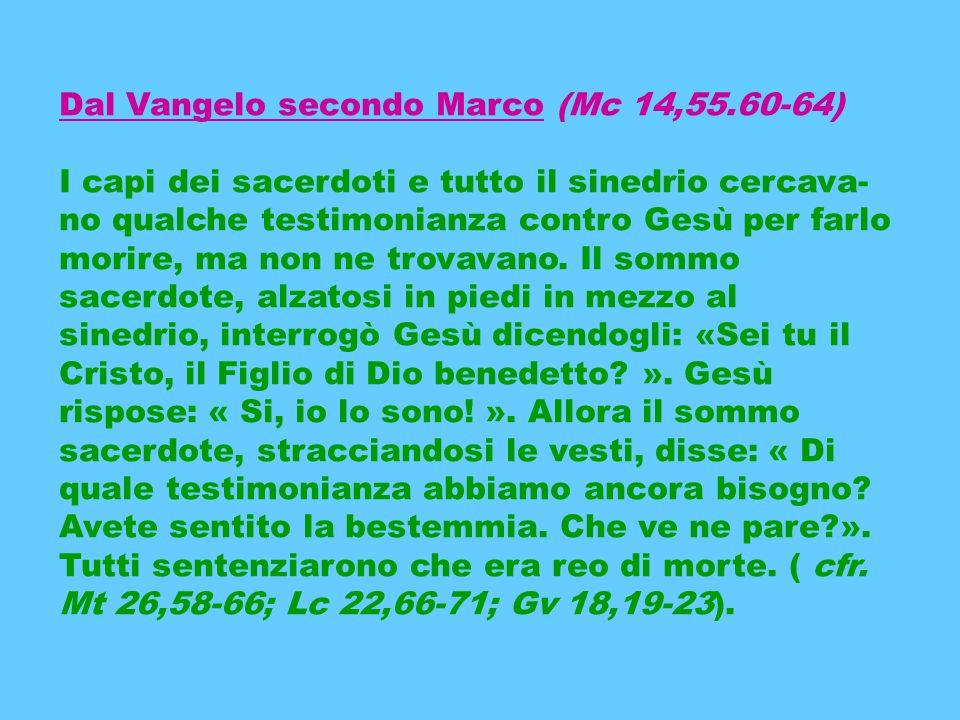 Dal Vangelo secondo Marco (Mc 14,55.60-64)