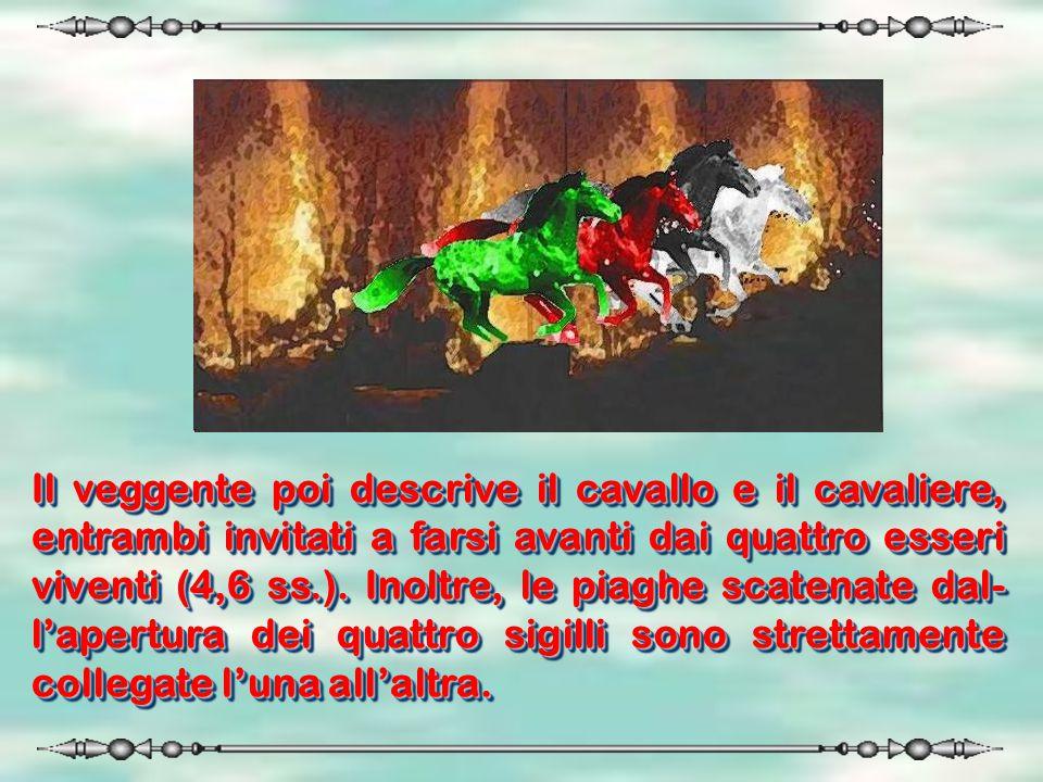 Il veggente poi descrive il cavallo e il cavaliere, entrambi invitati a farsi avanti dai quattro esseri viventi (4,6 ss.).