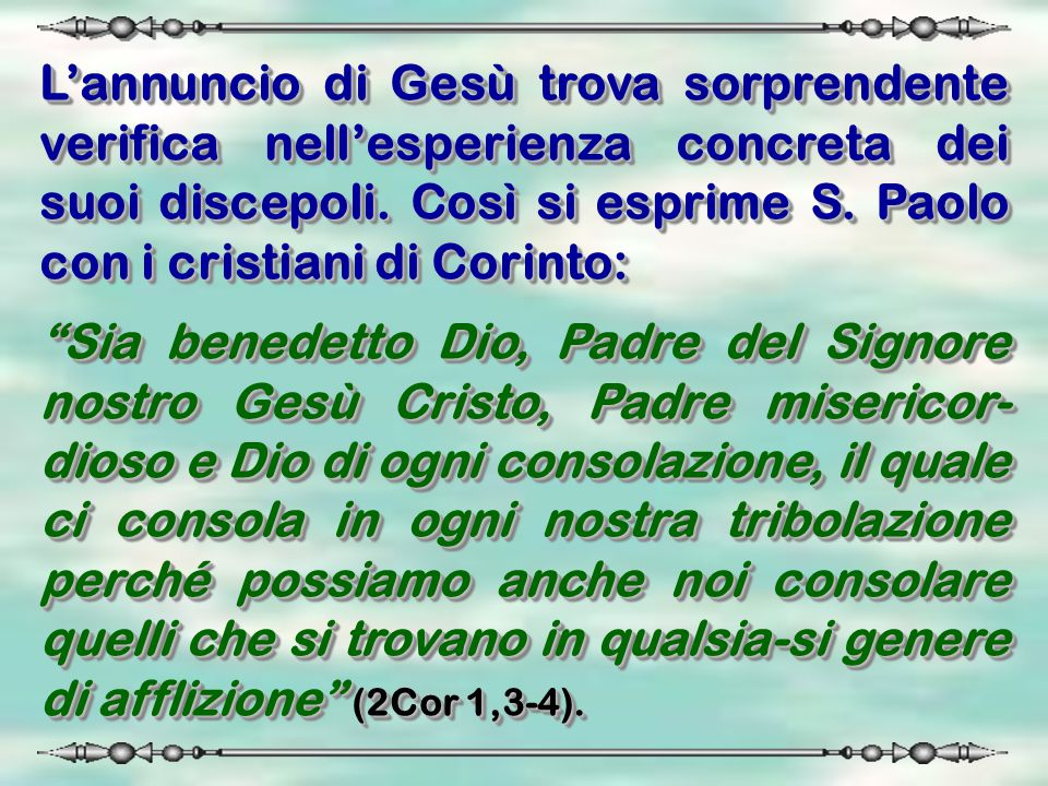 L'annuncio di Gesù trova sorprendente verifica nell'esperienza concreta dei suoi discepoli. Così si esprime S. Paolo con i cristiani di Corinto:
