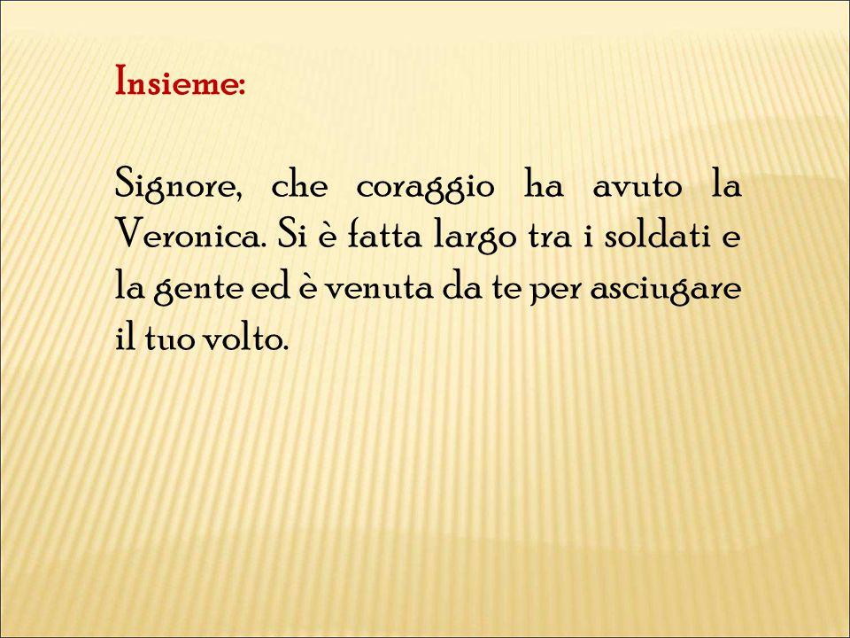Insieme: Signore, che coraggio ha avuto la Veronica.