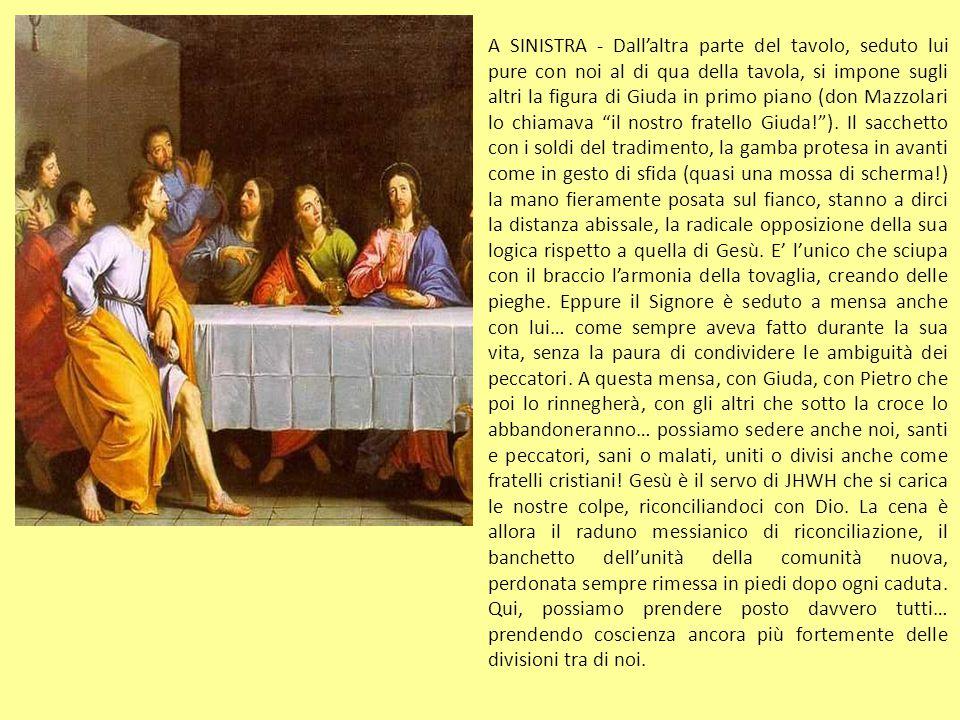 A SINISTRA - Dall'altra parte del tavolo, seduto lui pure con noi al di qua della tavola, si impone sugli altri la figura di Giuda in primo piano (don Mazzolari lo chiamava il nostro fratello Giuda! ).