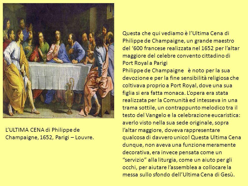 Questa che qui vediamo è l'Ultima Cena di Philippe de Champaigne, un grande maestro del '600 francese realizzata nel 1652 per l'altar maggiore del celebre convento cittadino di Port Royal a Parigi