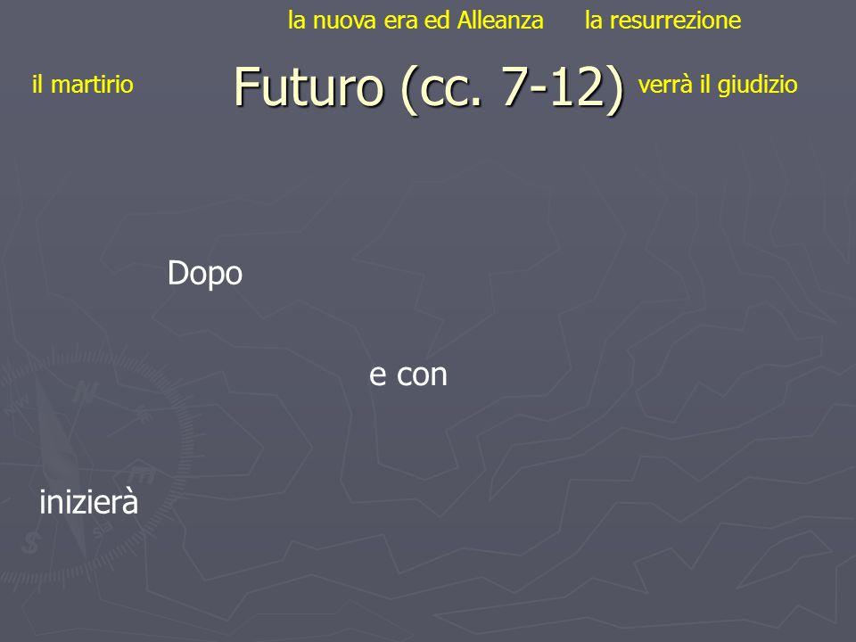 Futuro (cc. 7-12) Dopo e con inizierà la nuova era ed Alleanza