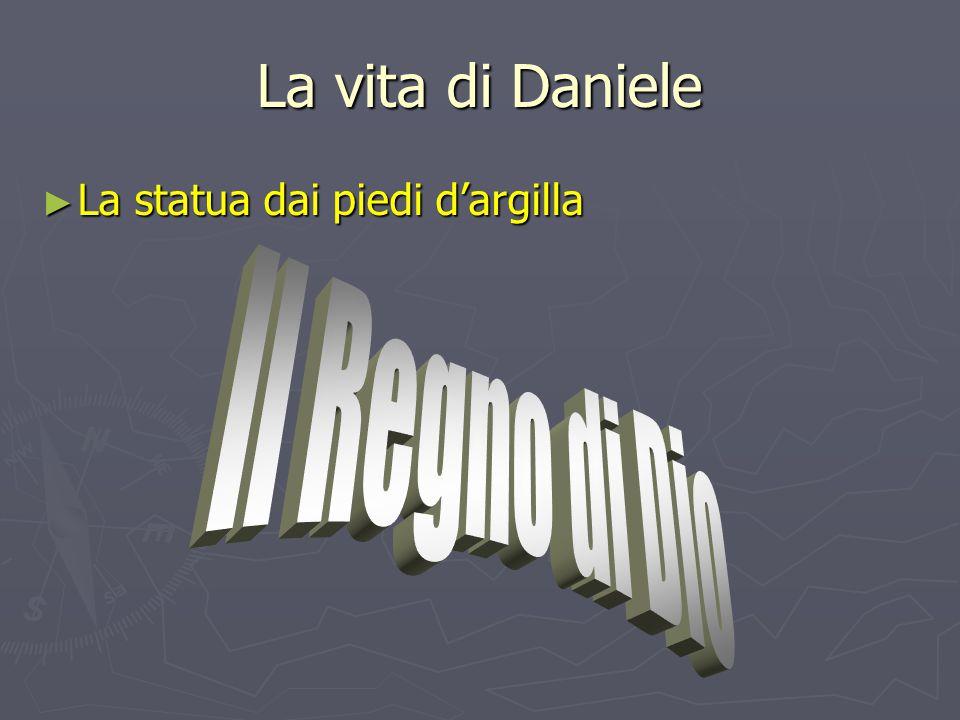 La vita di Daniele La statua dai piedi d'argilla Il Regno di Dio