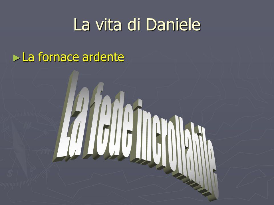 La vita di Daniele La fornace ardente La fede incrollabile