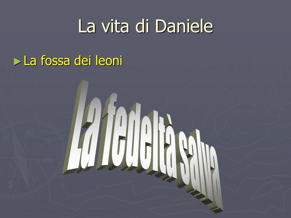 La vita di Daniele La fossa dei leoni La fedeltà salva