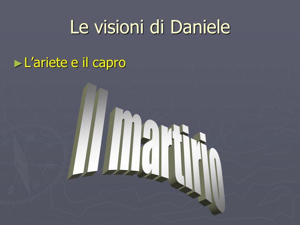 Le visioni di Daniele L'ariete e il capro Il martirio