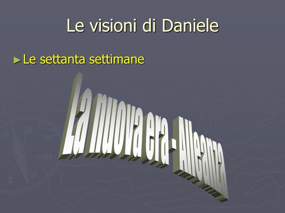 Le visioni di Daniele Le settanta settimane La nuova era - Alleanza