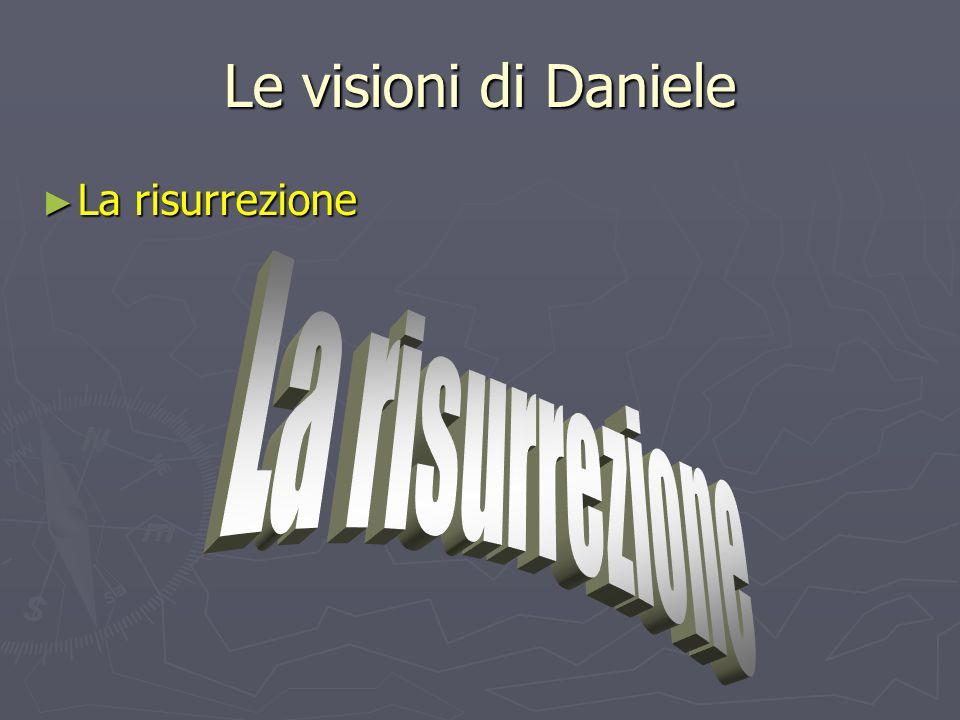 Le visioni di Daniele La risurrezione La risurrezione