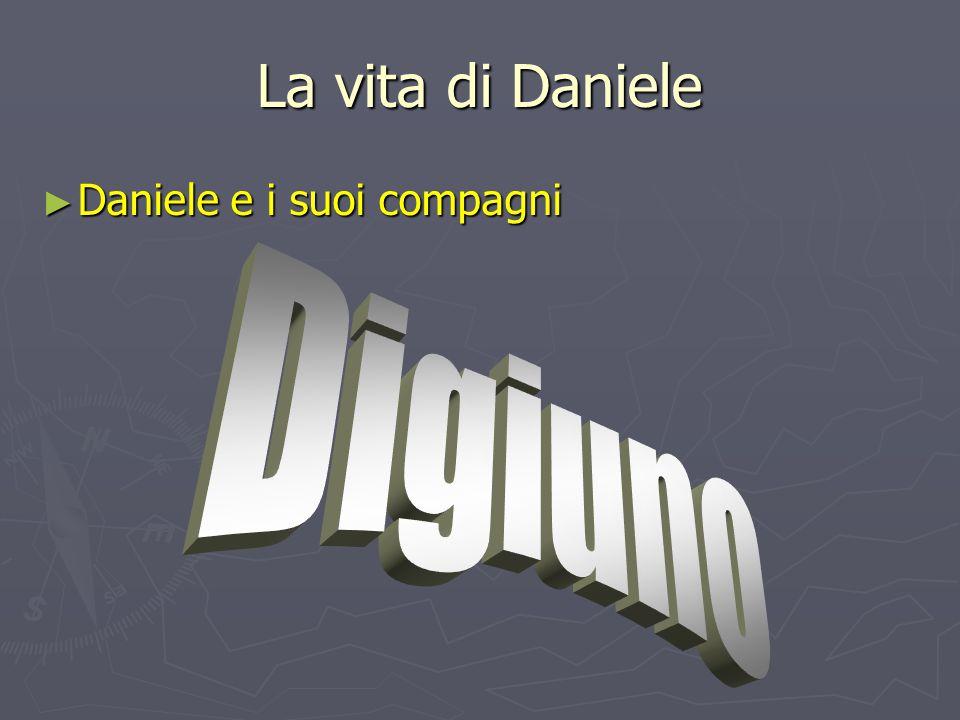 La vita di Daniele Daniele e i suoi compagni Digiuno