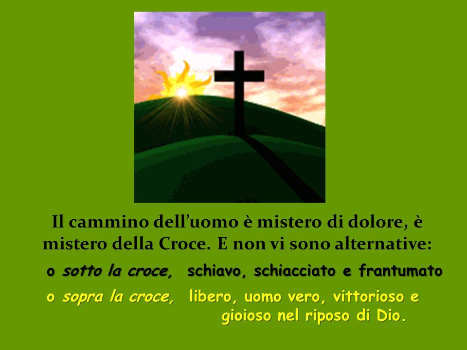 Il cammino dell'uomo è mistero di dolore, è mistero della Croce