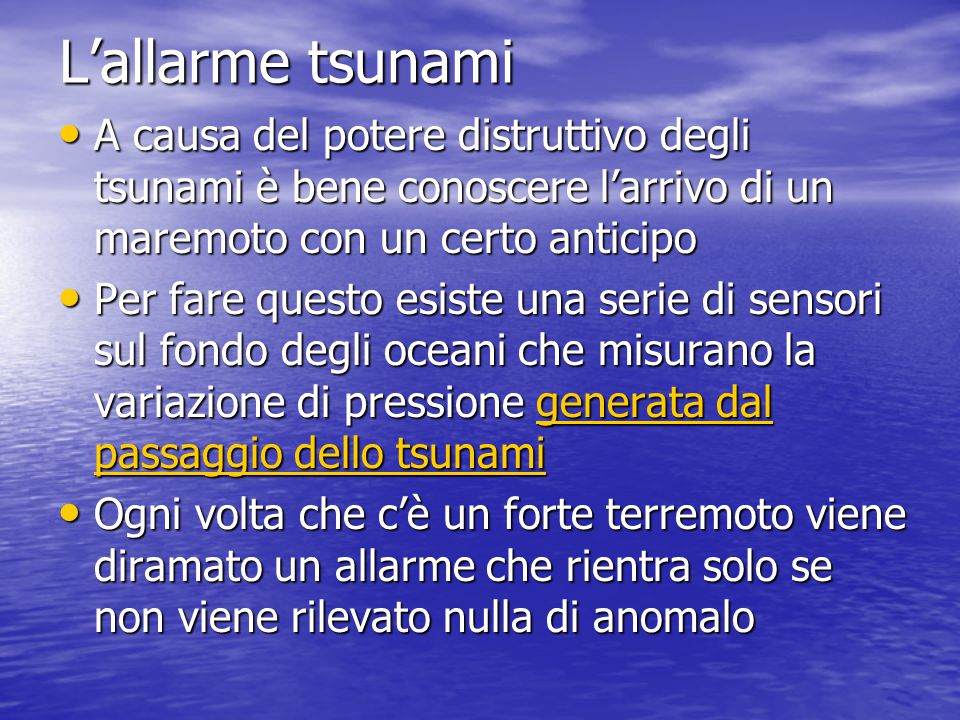 L'allarme tsunami A causa del potere distruttivo degli tsunami è bene conoscere l'arrivo di un maremoto con un certo anticipo.