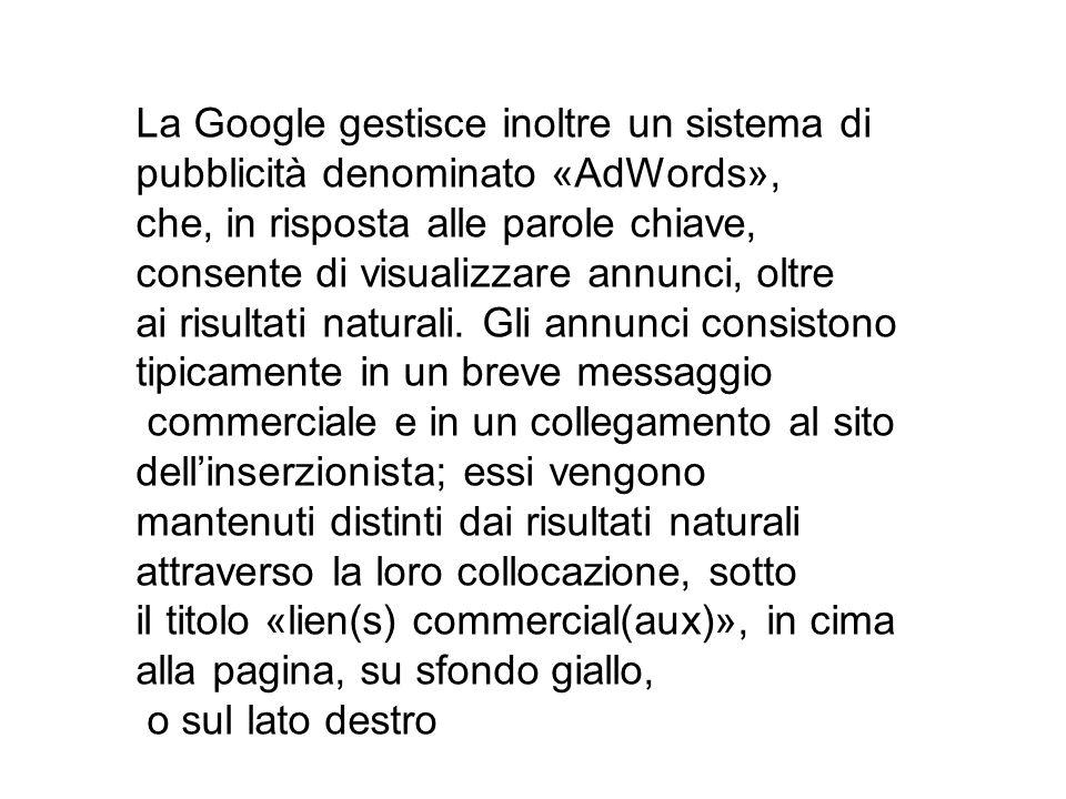 La Google gestisce inoltre un sistema di pubblicità denominato «AdWords»,