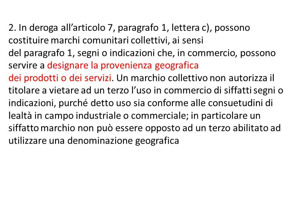 2. In deroga all'articolo 7, paragrafo 1, lettera c), possono costituire marchi comunitari collettivi, ai sensi